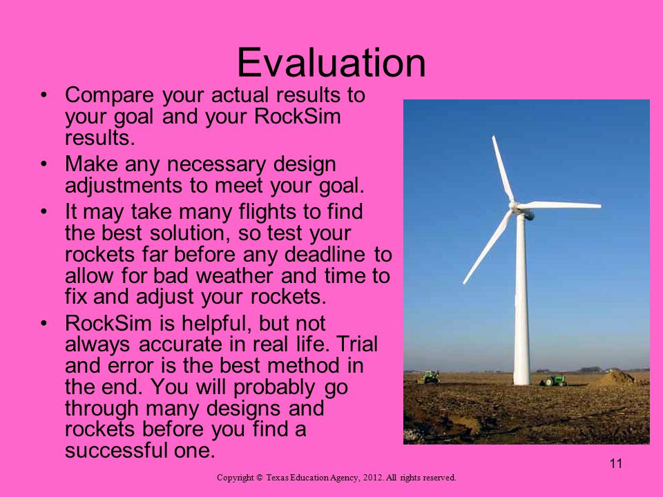Evaluation Compare your actual results to your goal and your RockSim results. Make any necessary design adjustments to meet your goal. It may take man
