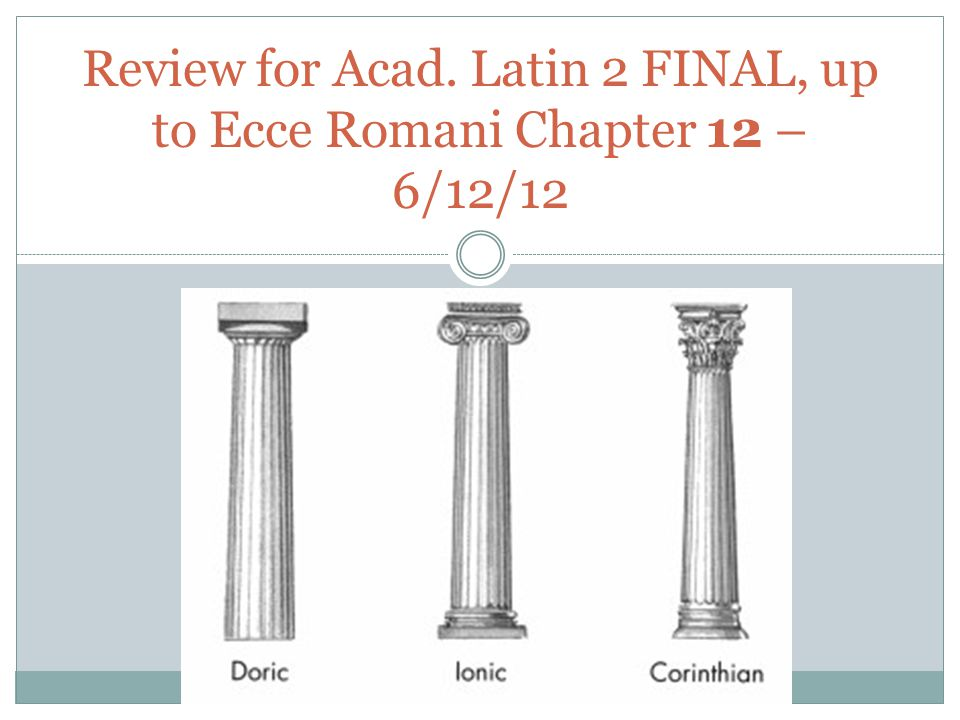 Review for Acad. Latin 2 FINAL, up to Ecce Romani Chapter 12 – 6/12/12