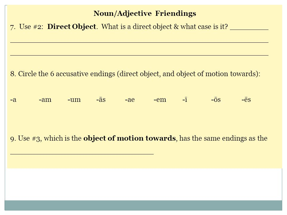 Noun/Adjective Friendings 7. Use #2: Direct Object. What is a direct object & what case is it? 8. Circle the 6 accusative endings (direct object, and