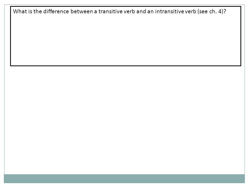 What is the difference between a transitive verb and an intransitive verb (see ch. 4)?