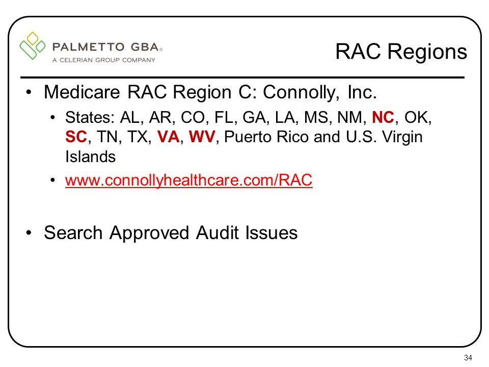 RAC Regions Medicare RAC Region C: Connolly, Inc. States: AL, AR, CO, FL, GA, LA, MS, NM, NC, OK, SC, TN, TX, VA, WV, Puerto Rico and U.S. Virgin Isla