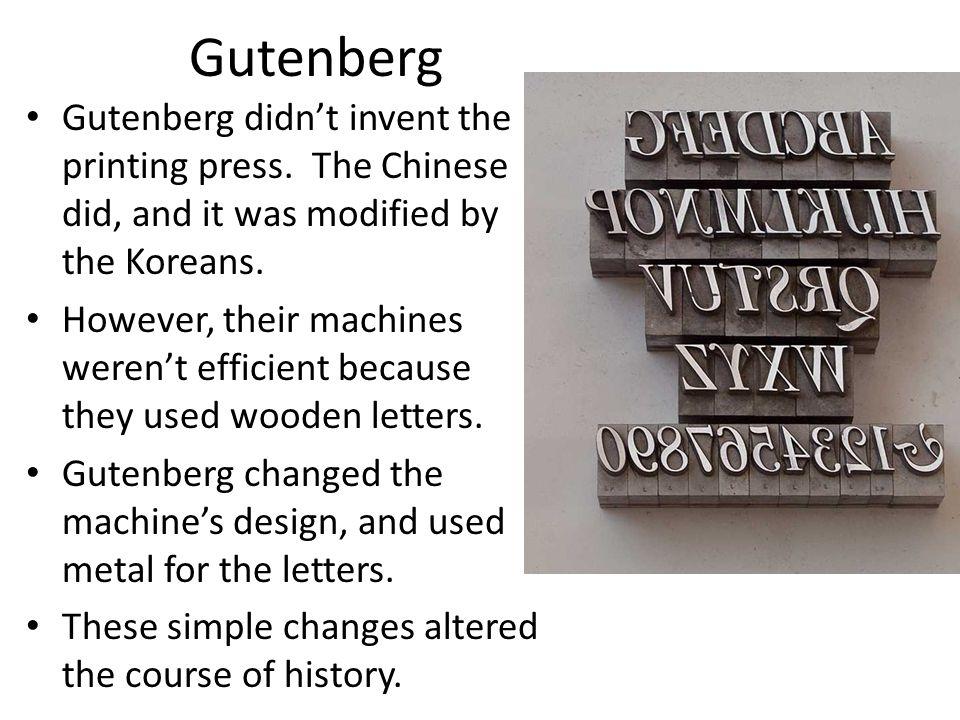 Gutenberg Gutenberg didn't invent the printing press.