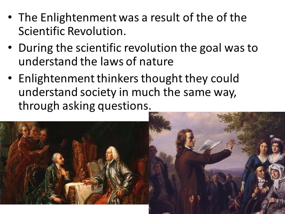 The Enlightenment was a result of the of the Scientific Revolution.