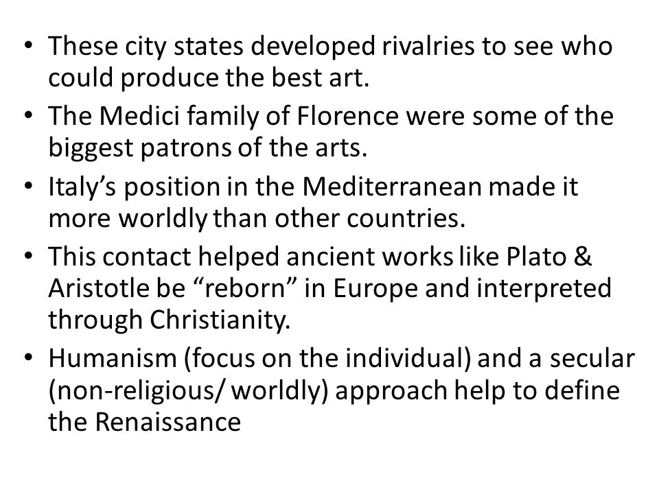 These city states developed rivalries to see who could produce the best art. The Medici family of Florence were some of the biggest patrons of the art
