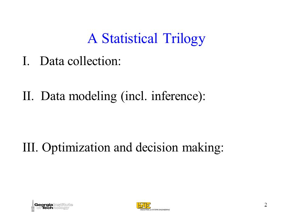 2 A Statistical Trilogy I. Data collection: II. Data modeling (incl.