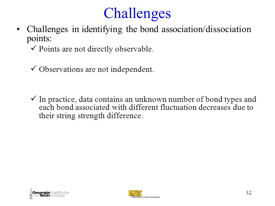 Challenges Challenges in identifying the bond association/dissociation points: Points are not directly observable.