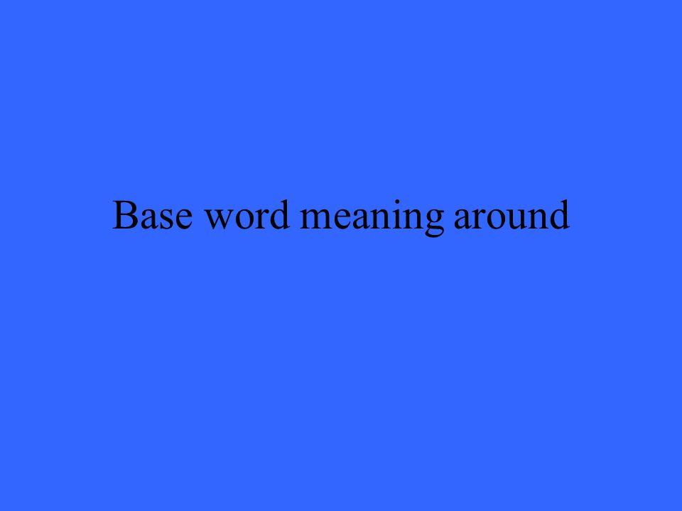 Base word meaning around