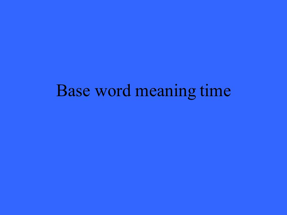 Base word meaning time