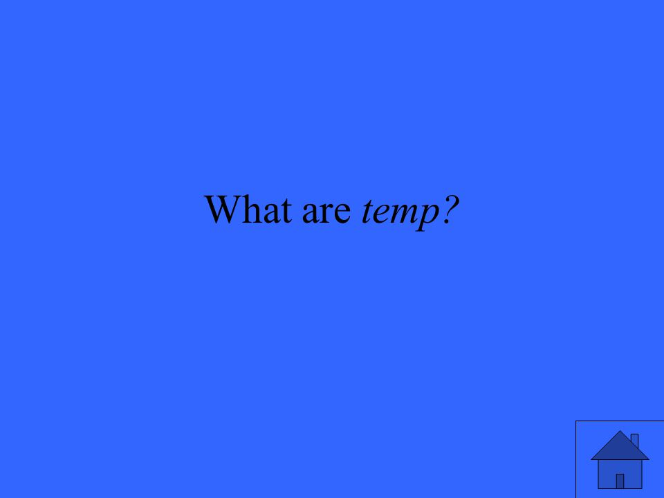 What are temp?