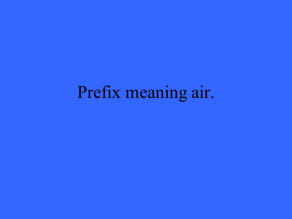 Prefix meaning air.