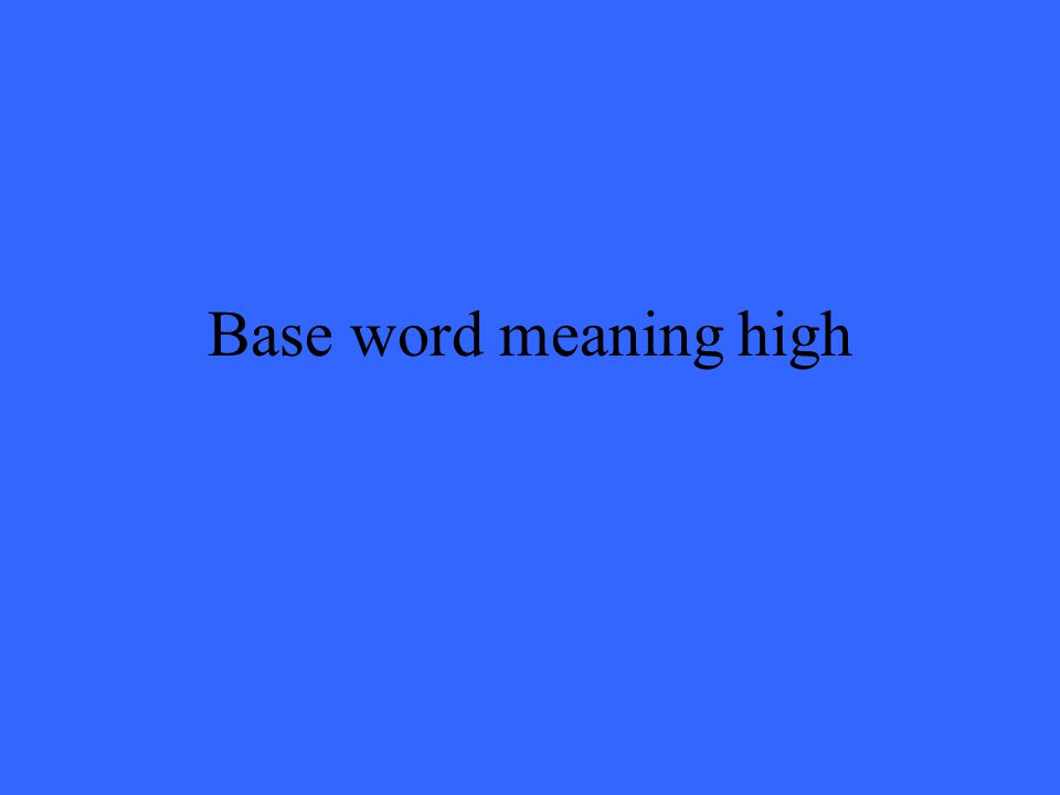 Base word meaning high