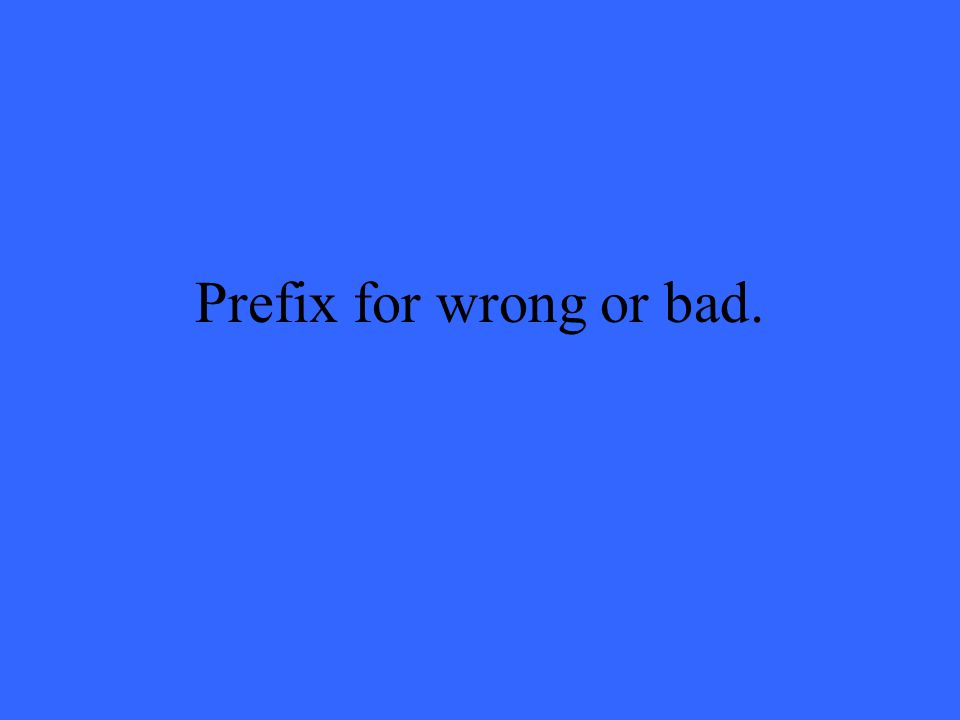Prefix for wrong or bad.