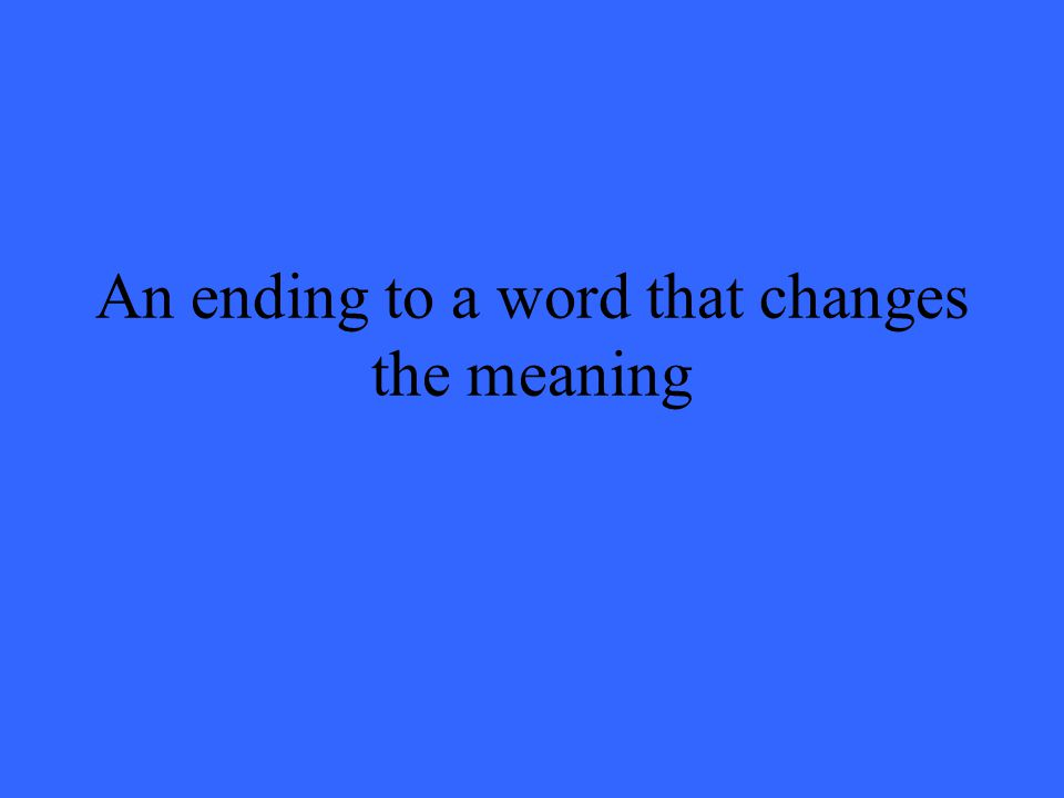 An ending to a word that changes the meaning