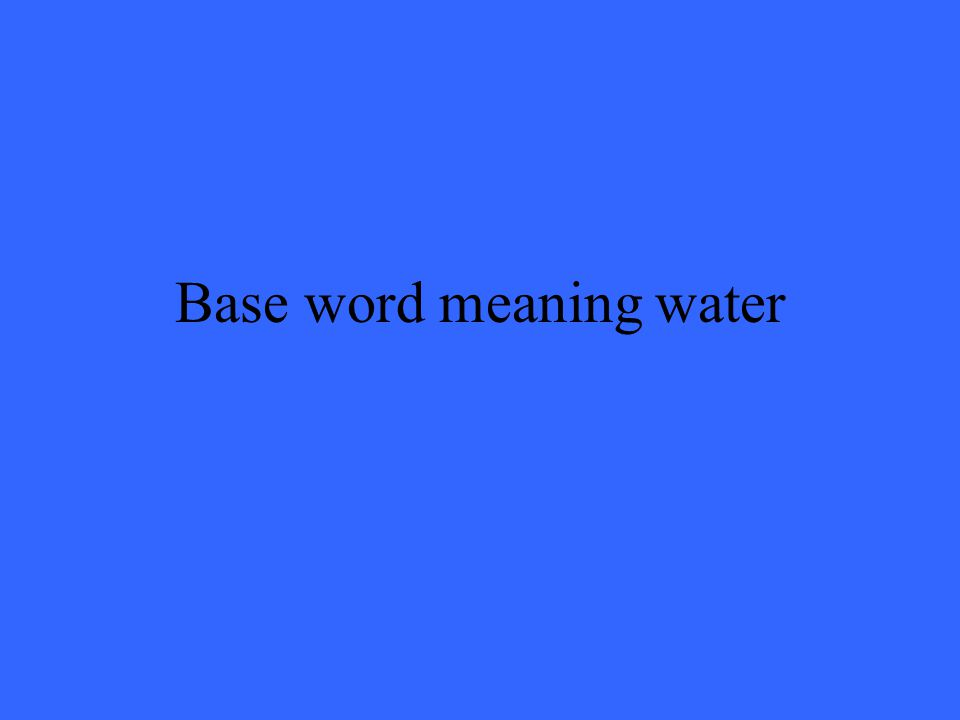 Base word meaning water