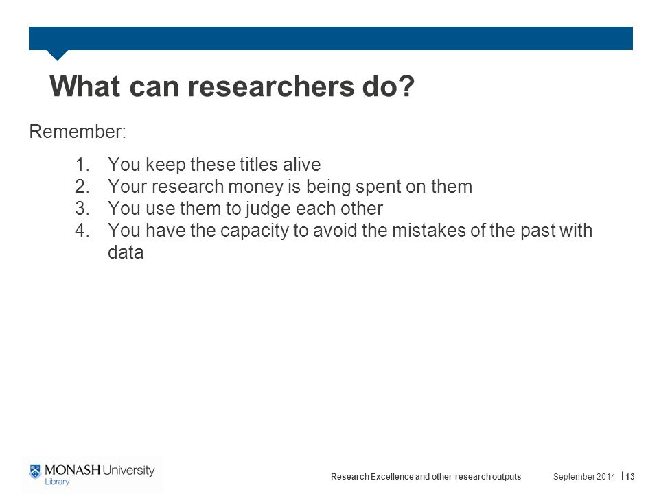 What can researchers do? Remember: 1.You keep these titles alive 2.Your research money is being spent on them 3.You use them to judge each other 4.You