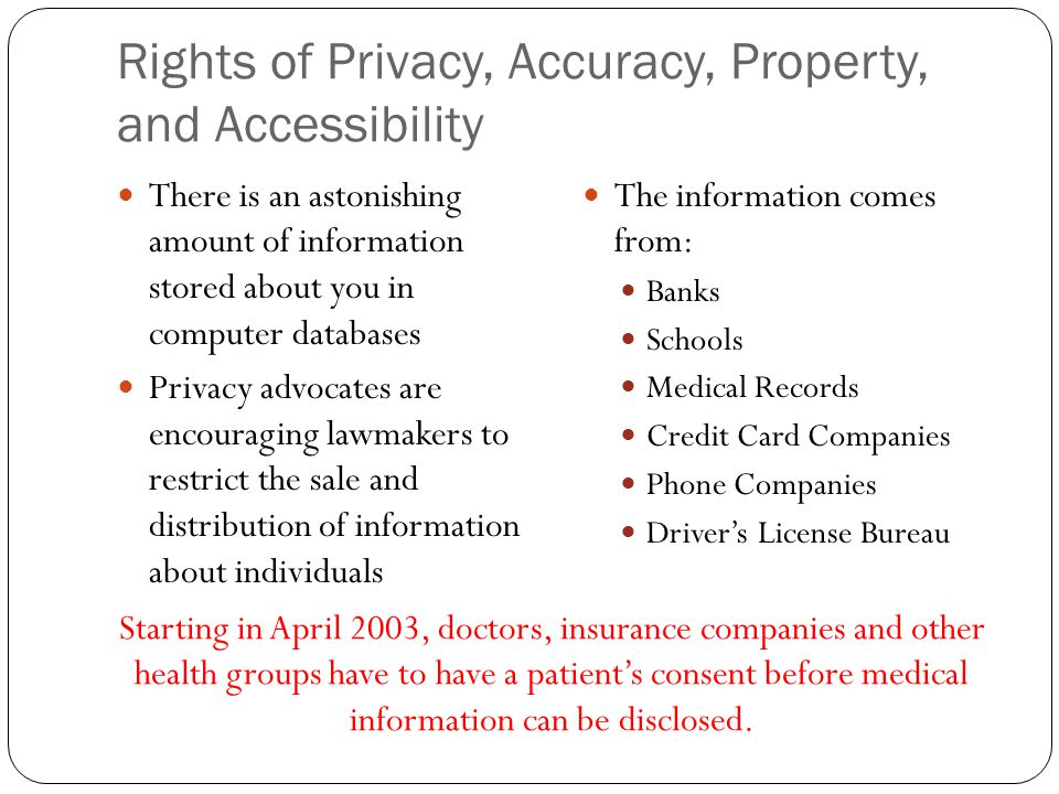 Rights of Privacy, Accuracy, Property, and Accessibility There is an astonishing amount of information stored about you in computer databases Privacy