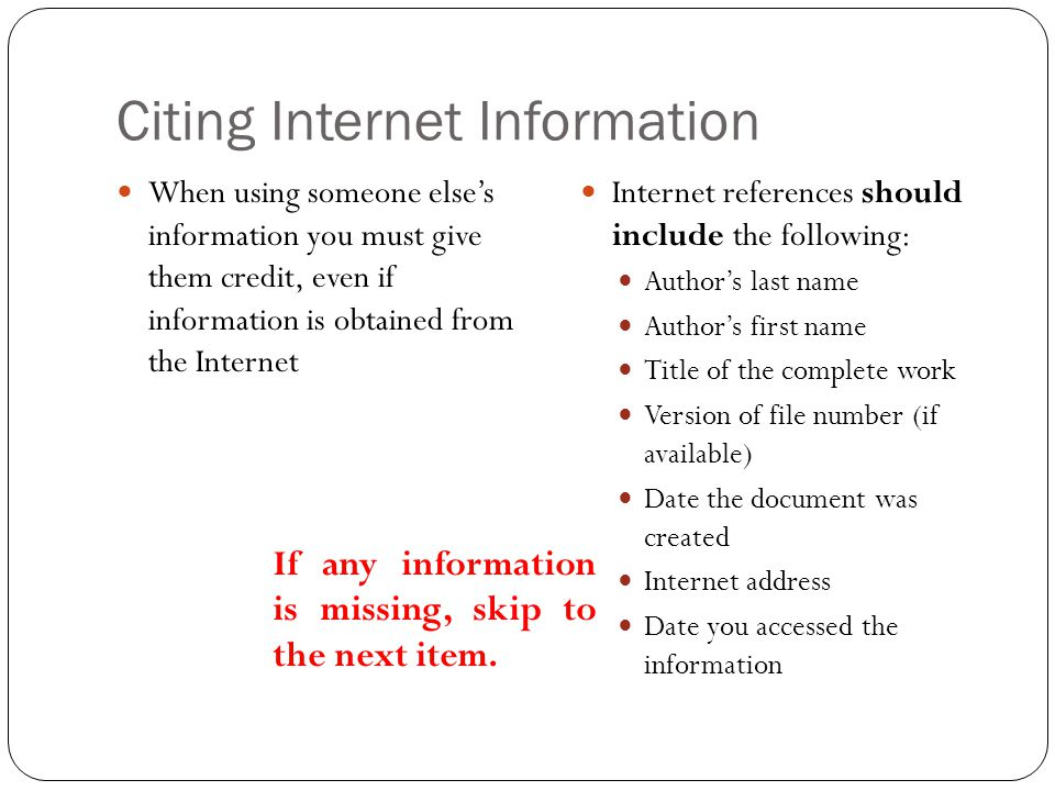 Citing Internet Information When using someone else's information you must give them credit, even if information is obtained from the Internet Interne