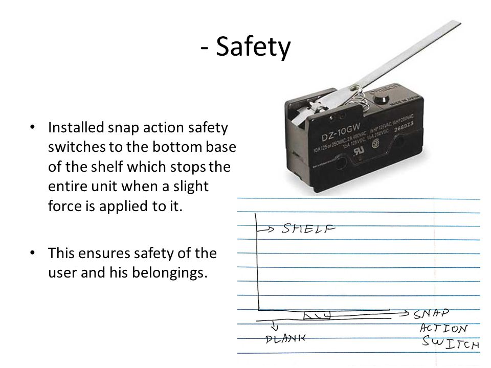 Installed snap action safety switches to the bottom base of the shelf which stops the entire unit when a slight force is applied to it.
