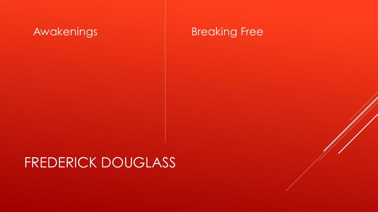 FREDERICK DOUGLASS AwakeningsBreaking Free