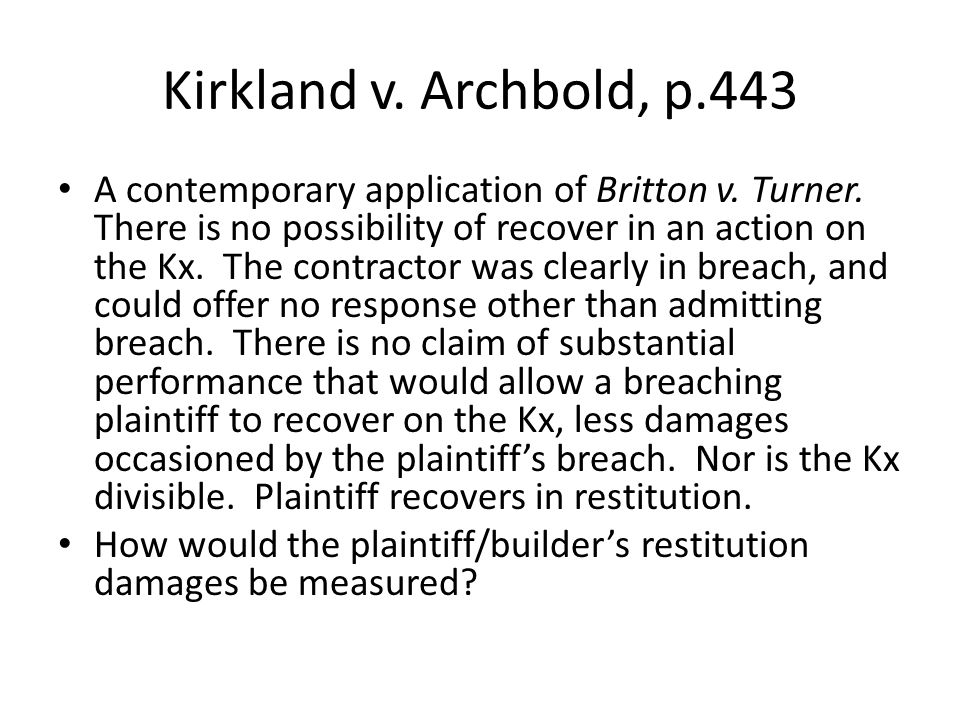 Kirkland v. Archbold, p.443 A contemporary application of Britton v.