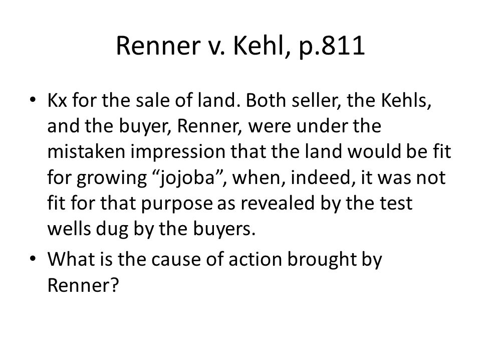 Renner v. Kehl, p.811 Kx for the sale of land.