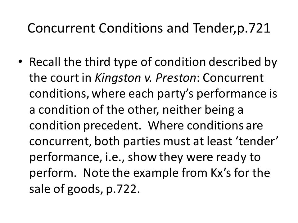 Concurrent Conditions and Tender,p.721 Recall the third type of condition described by the court in Kingston v.