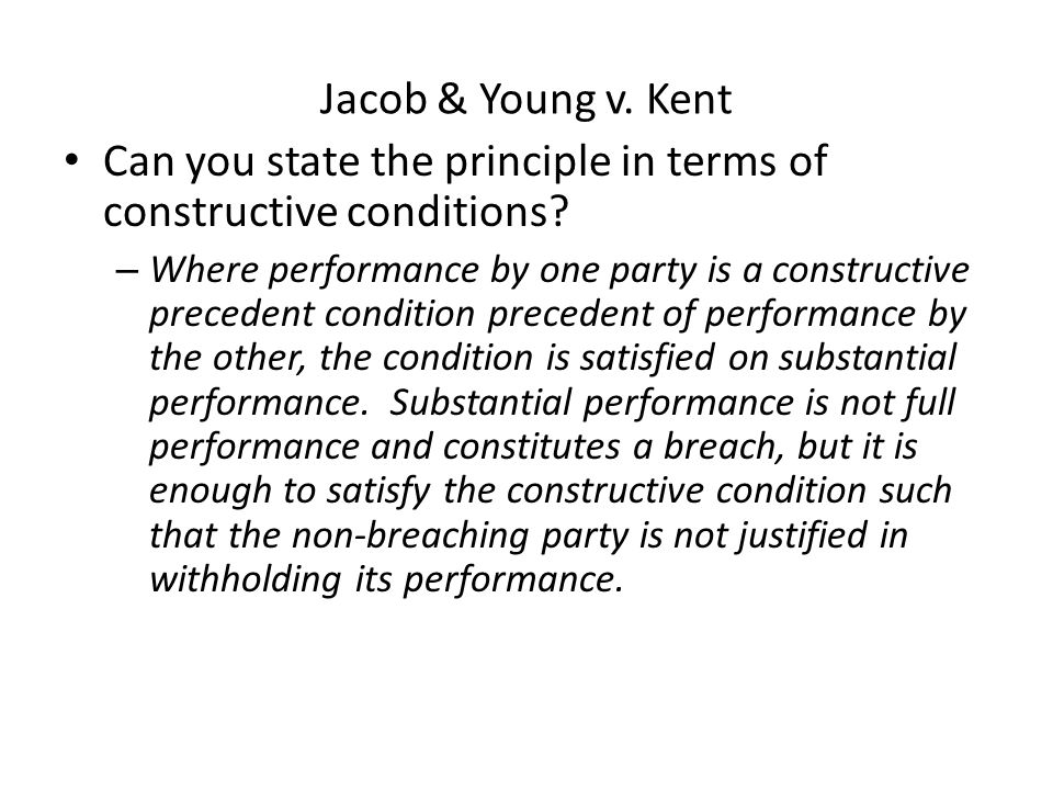 Jacob & Young v. Kent Can you state the principle in terms of constructive conditions.