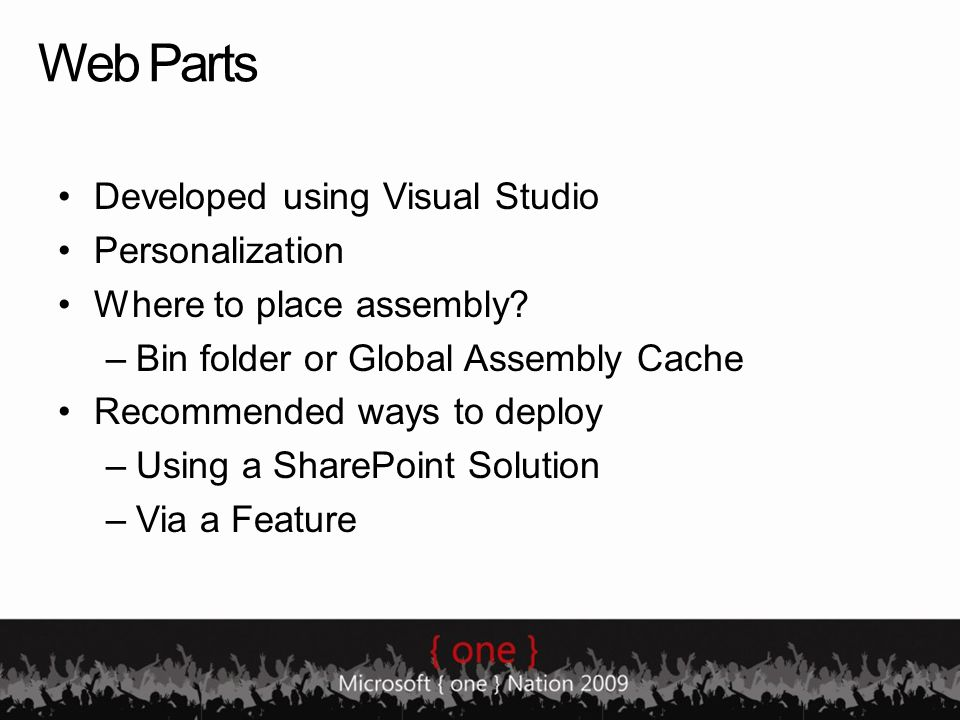 Web Parts Developed using Visual Studio Personalization Where to place assembly? –Bin folder or Global Assembly Cache Recommended ways to deploy –Usin