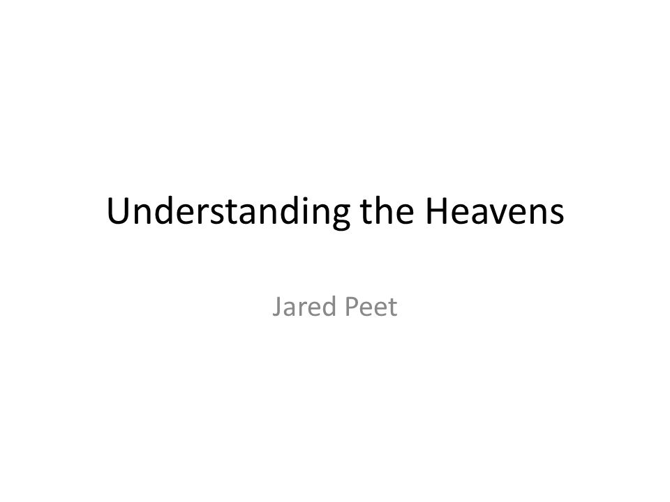 Understanding the Heavens Jared Peet