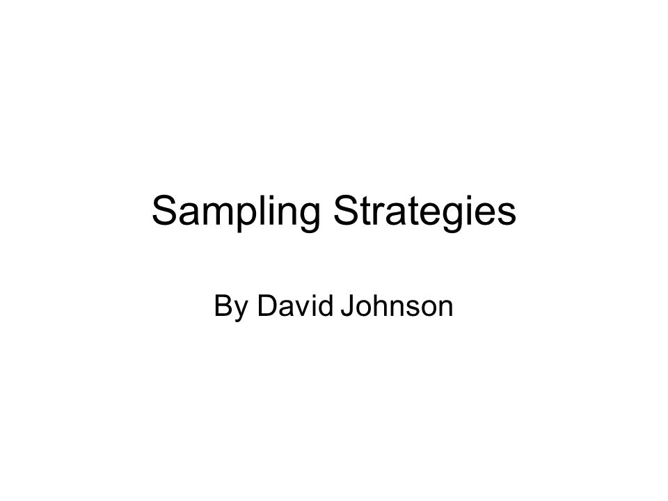 Sampling Strategies By David Johnson