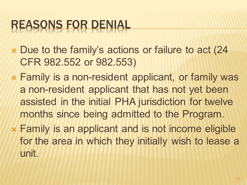  Due to the family's actions or failure to act (24 CFR 982.552 or 982.553)  Family is a non-resident applicant, or family was a non-resident applicant that has not yet been assisted in the initial PHA jurisdiction for twelve months since being admitted to the Program.