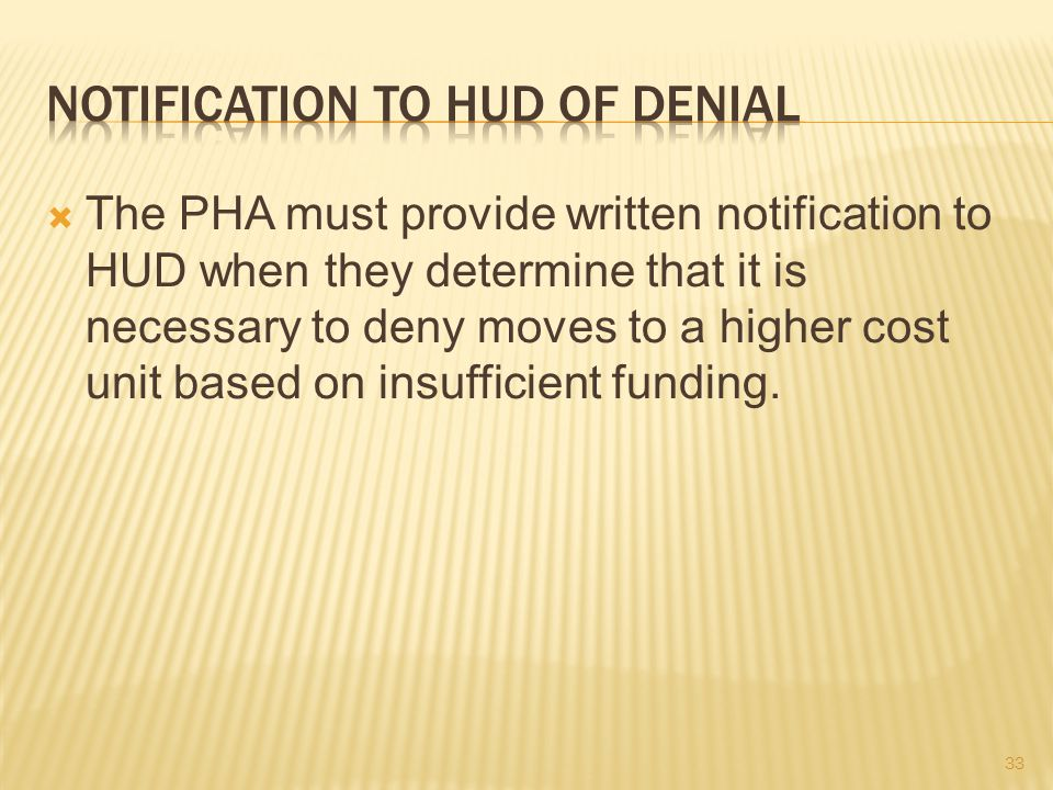  The PHA must provide written notification to HUD when they determine that it is necessary to deny moves to a higher cost unit based on insufficient funding.