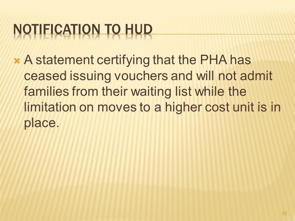  A statement certifying that the PHA has ceased issuing vouchers and will not admit families from their waiting list while the limitation on moves to a higher cost unit is in place.