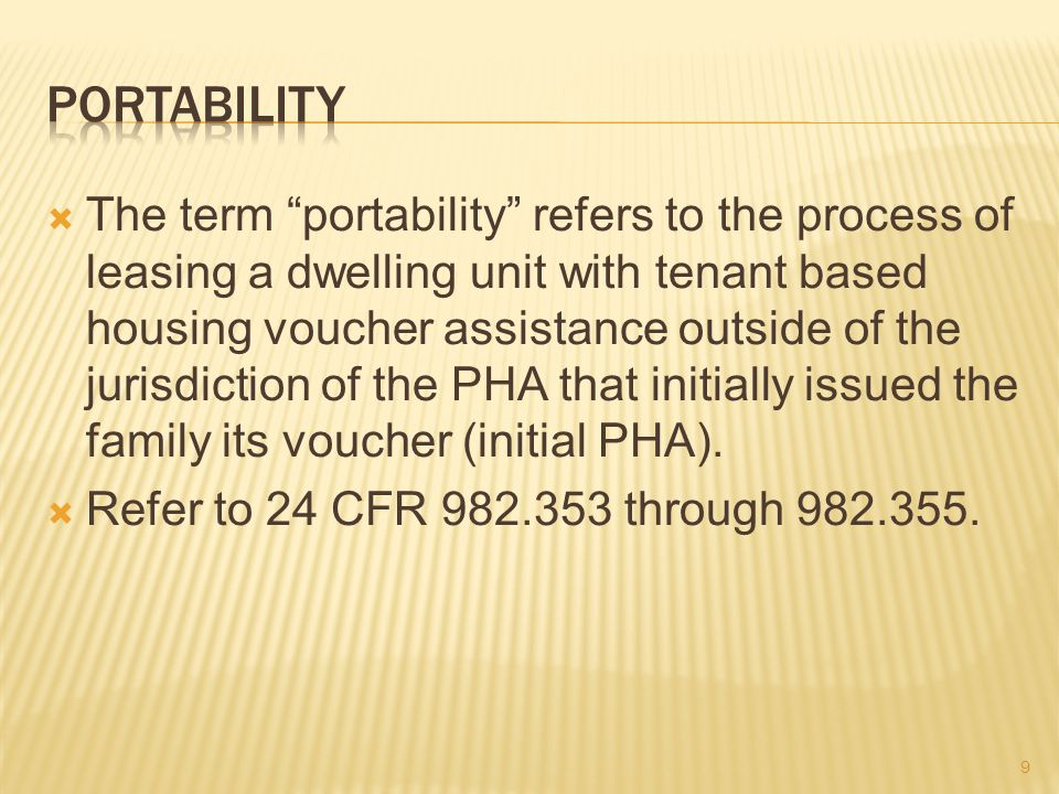  The term portability refers to the process of leasing a dwelling unit with tenant based housing voucher assistance outside of the jurisdiction of the PHA that initially issued the family its voucher (initial PHA).