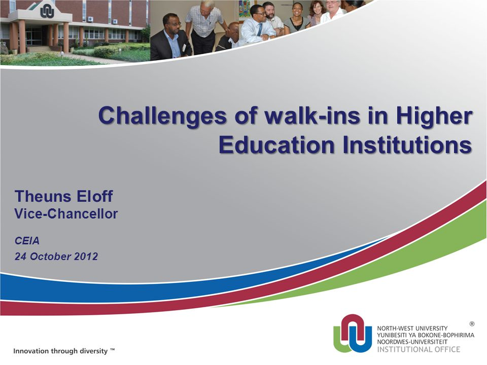 Challenges of walk-ins in Higher Education Institutions Theuns Eloff Vice-Chancellor CEIA 24 October 2012