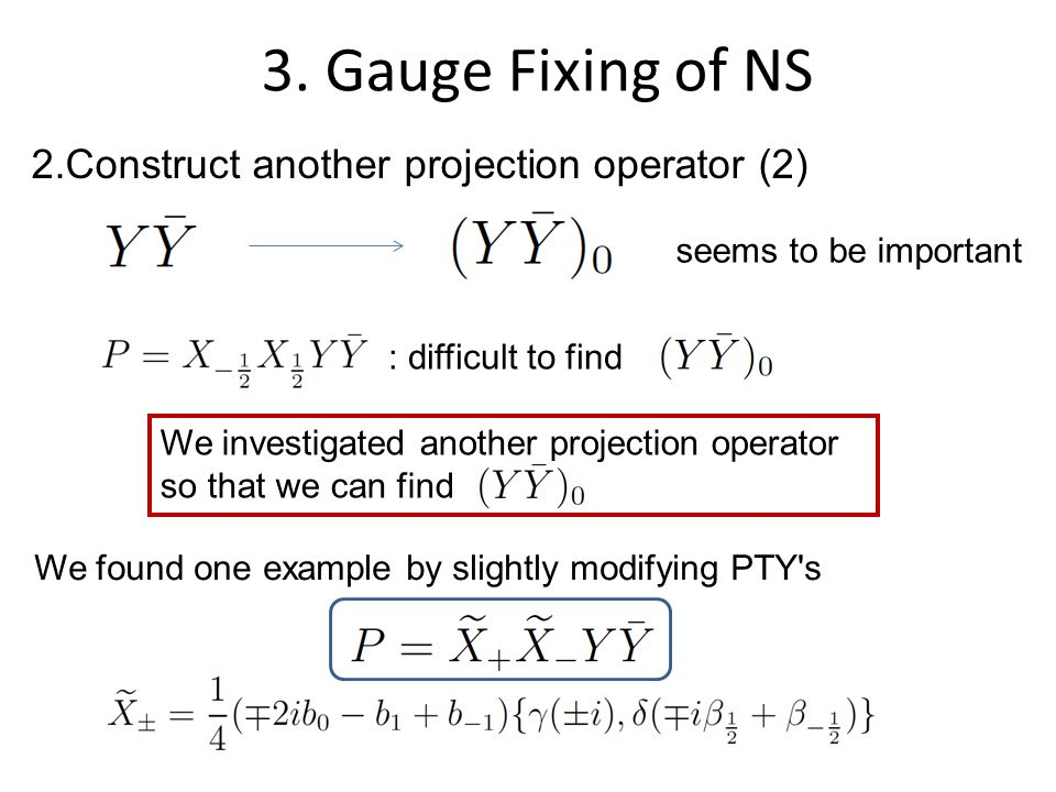3. Gauge Fixing of NS We found However, kinetic operator does not contain