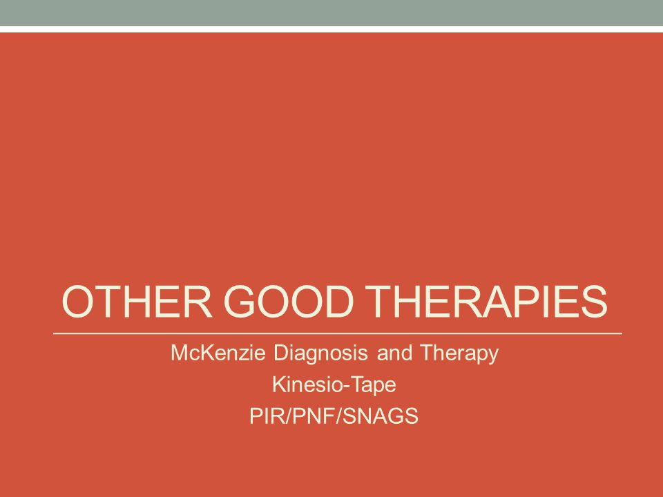 OTHER GOOD THERAPIES McKenzie Diagnosis and Therapy Kinesio-Tape PIR/PNF/SNAGS