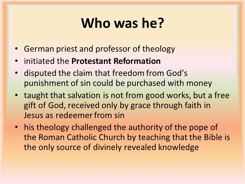 Who was he? German priest and professor of theology initiated the Protestant Reformation disputed the claim that freedom from God's punishment of sin
