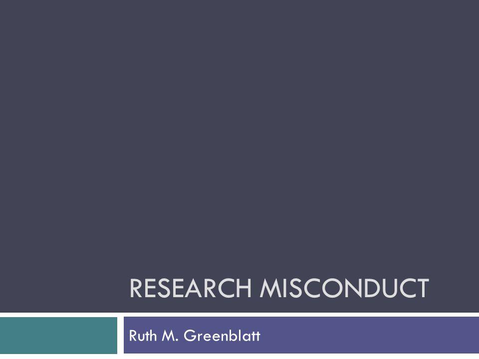 RESEARCH MISCONDUCT Ruth M. Greenblatt