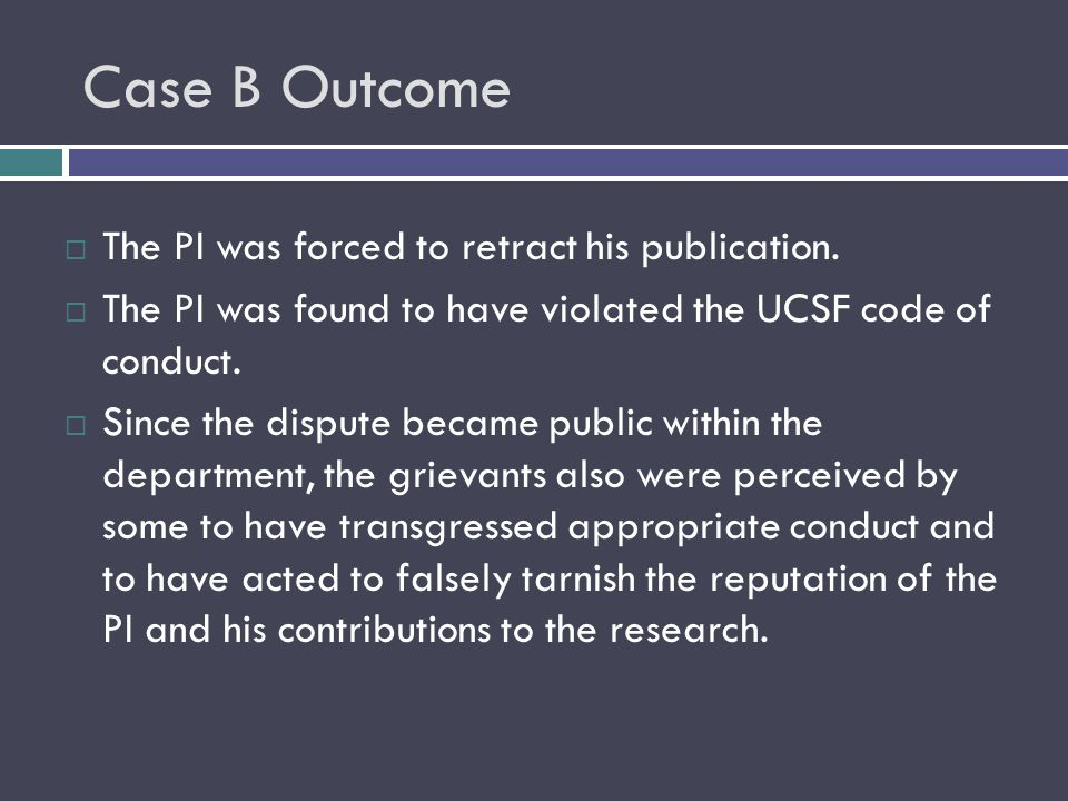 Case B Outcome  The PI was forced to retract his publication.