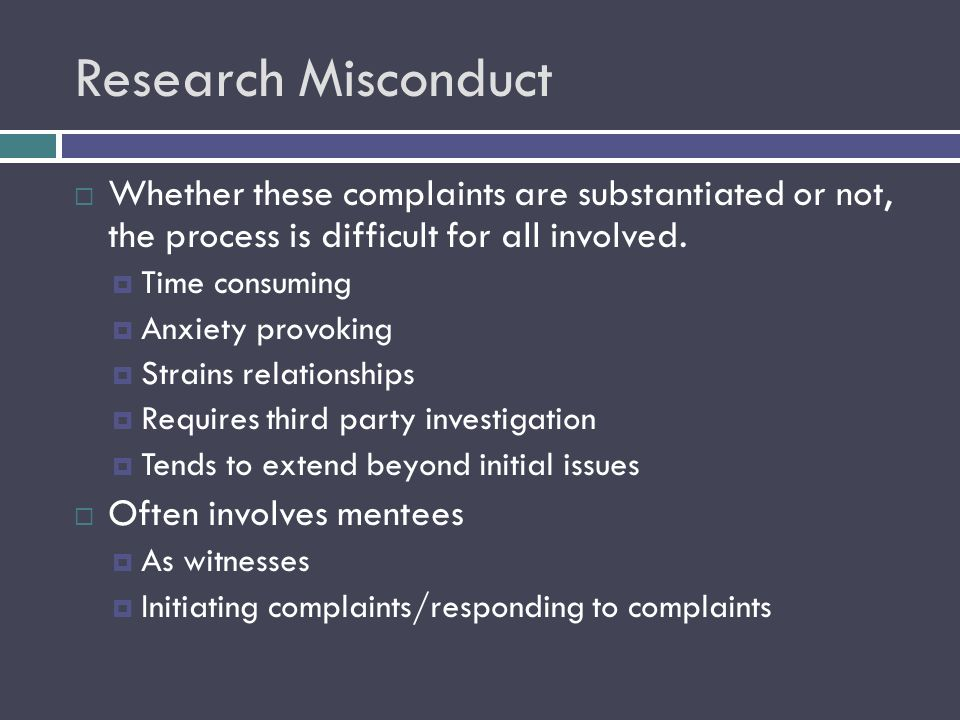 Research Misconduct  Whether these complaints are substantiated or not, the process is difficult for all involved.