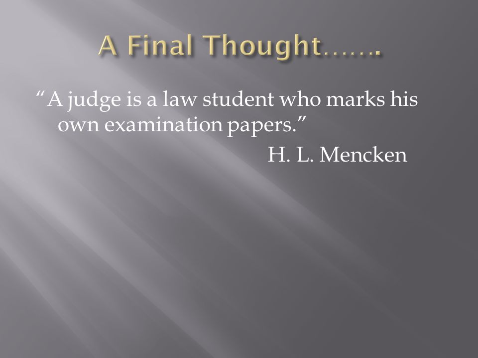A judge is a law student who marks his own examination papers. H. L. Mencken