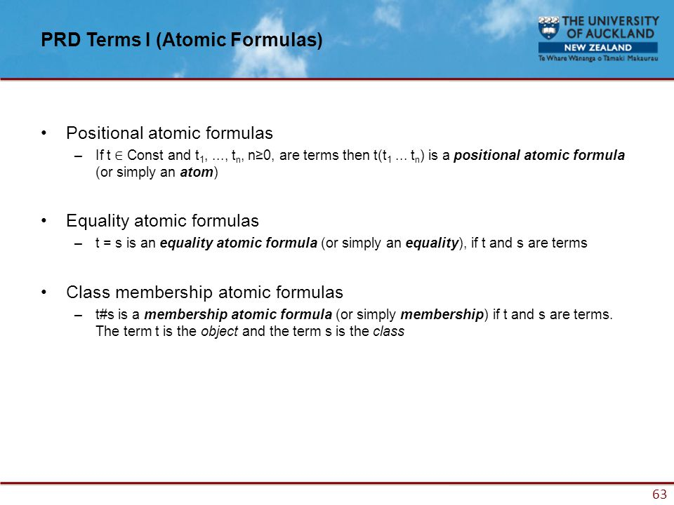 63 PRD Terms I (Atomic Formulas) Positional atomic formulas –If t ∈ Const and t 1,..., t n, n≥0, are terms then t(t 1...