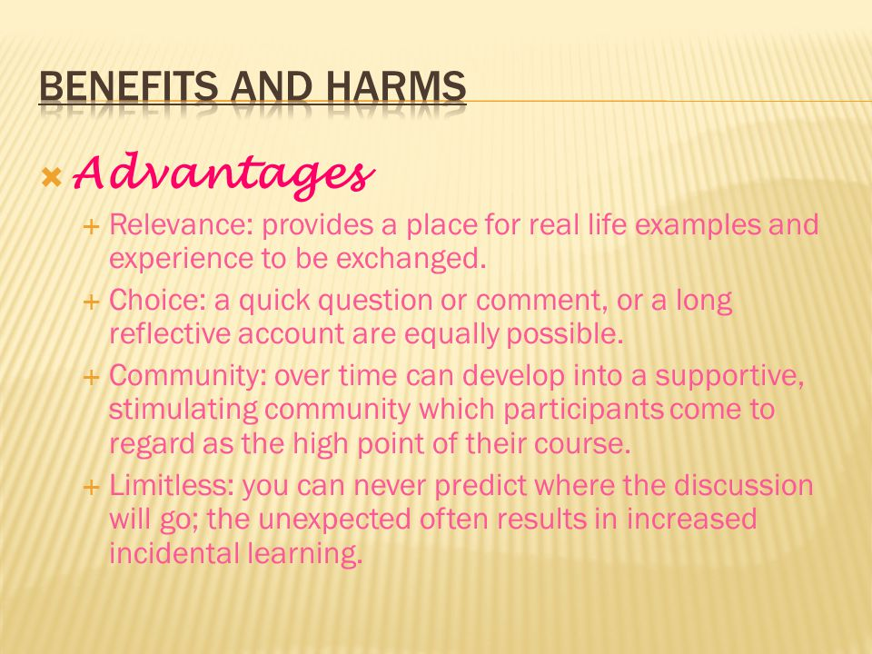  Advantages  Relevance: provides a place for real life examples and experience to be exchanged.