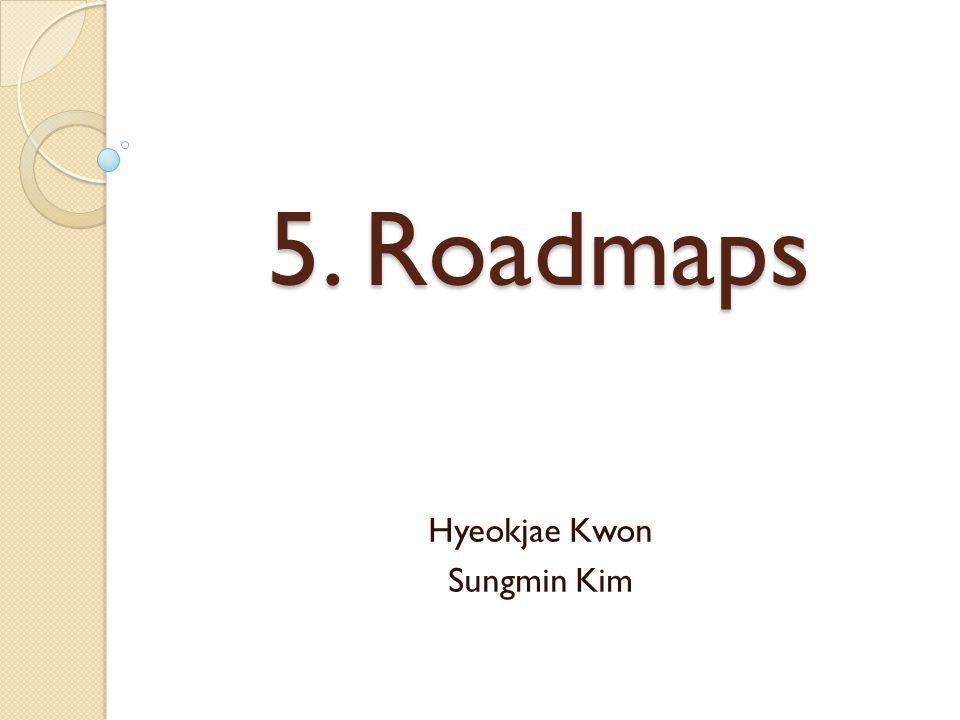5. Roadmaps Hyeokjae Kwon Sungmin Kim