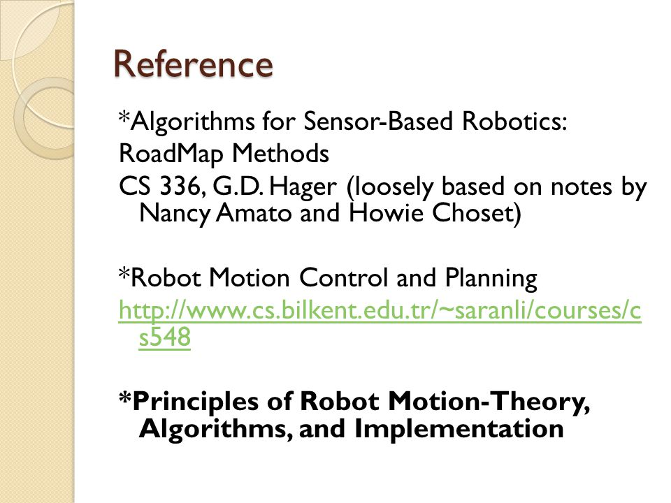 Reference *Algorithms for Sensor-Based Robotics: RoadMap Methods CS 336, G.D.