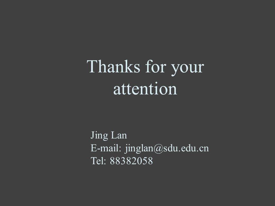 Thanks for your attention Jing Lan E-mail: jinglan@sdu.edu.cn Tel: 88382058