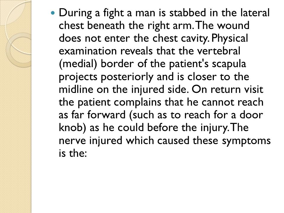 During a fight a man is stabbed in the lateral chest beneath the right arm. The wound does not enter the chest cavity. Physical examination reveals th
