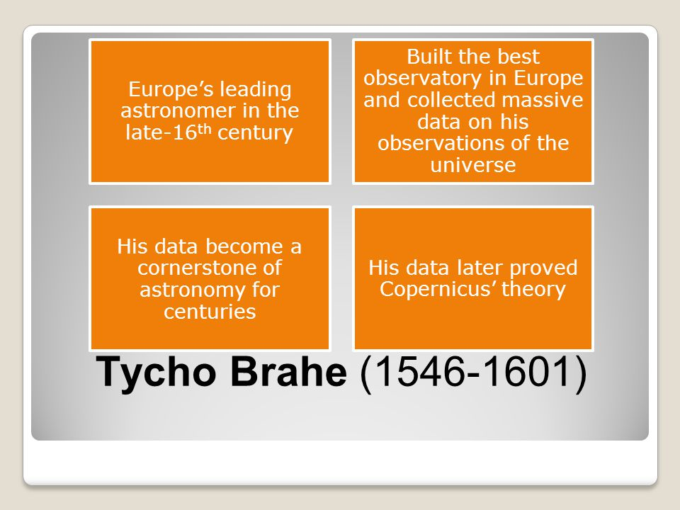 Tycho Brahe (1546-1601) Europe's leading astronomer in the late-16 th century Built the best observatory in Europe and collected massive data on his o
