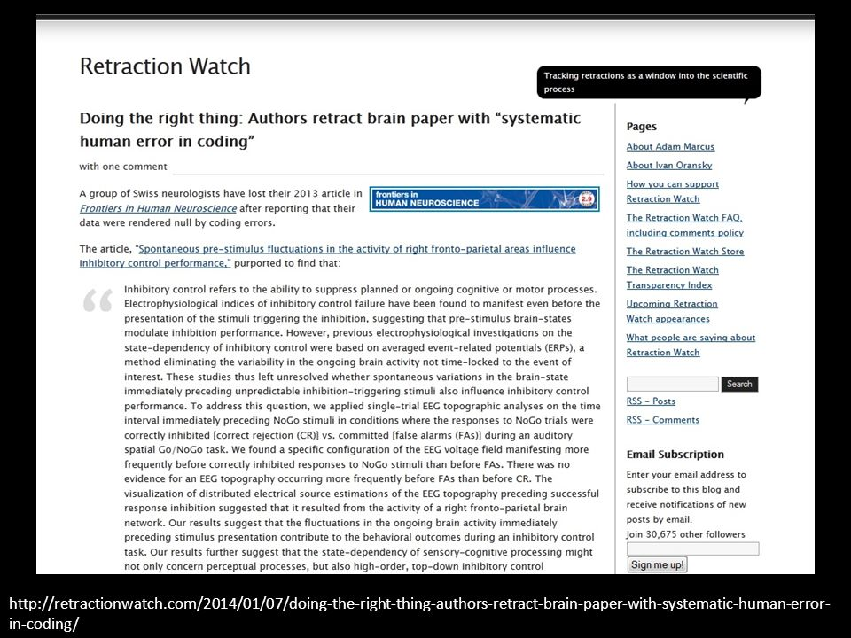 http://retractionwatch.com/2014/01/07/doing-the-right-thing-authors-retract-brain-paper-with-systematic-human-error- in-coding/